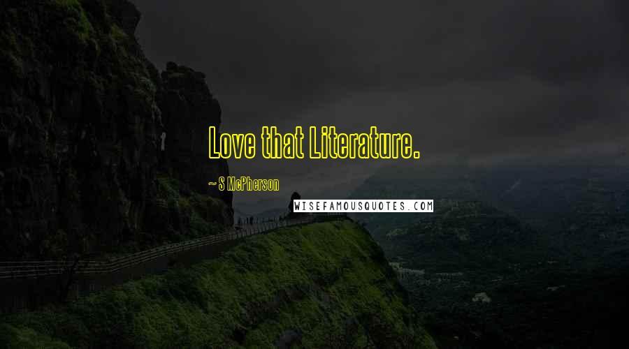 S McPherson quotes: Love that Literature.
