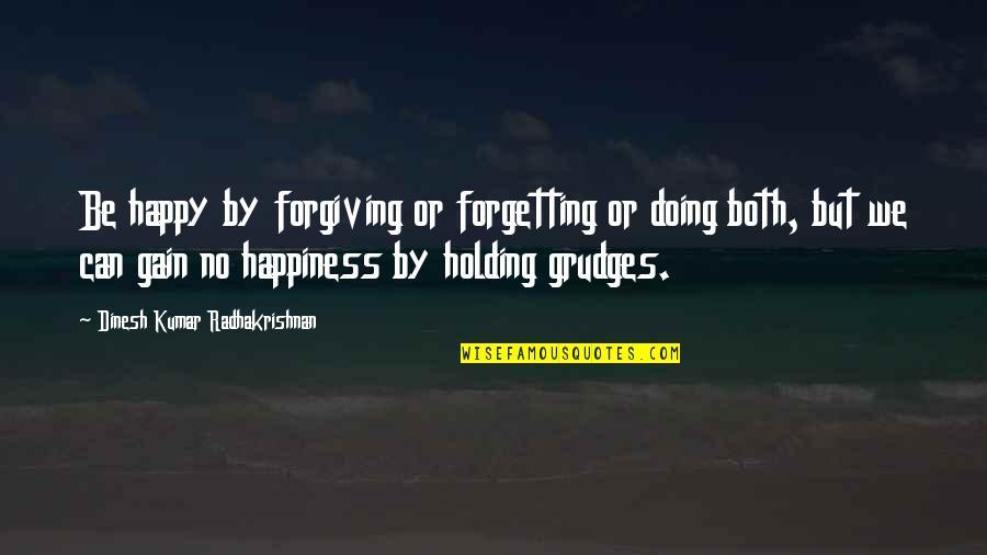 S Radhakrishnan Quotes By Dinesh Kumar Radhakrishnan: Be happy by forgiving or forgetting or doing