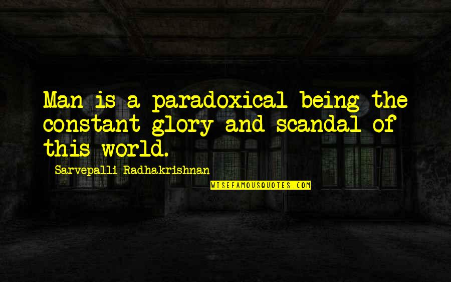 S Radhakrishnan Quotes By Sarvepalli Radhakrishnan: Man is a paradoxical being-the constant glory and