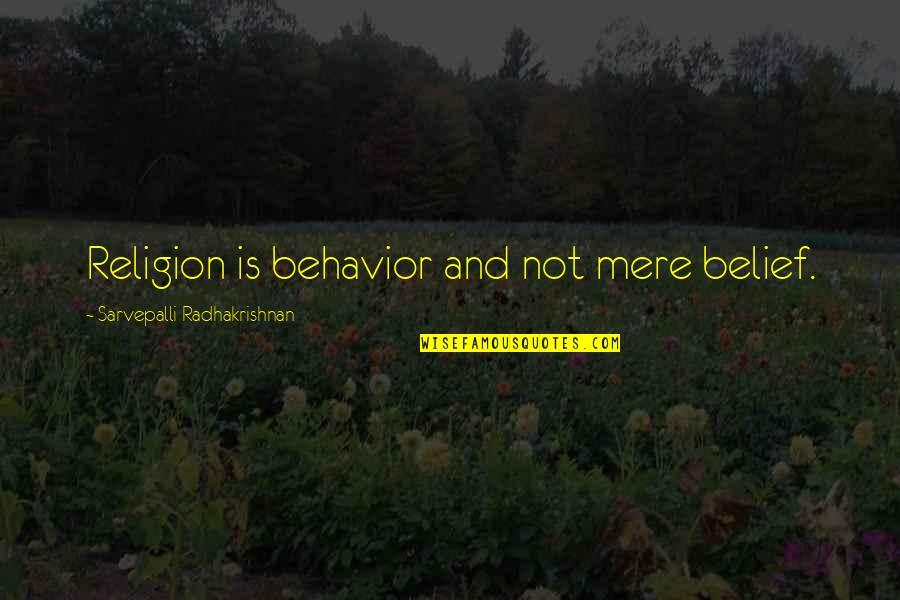 S Radhakrishnan Quotes By Sarvepalli Radhakrishnan: Religion is behavior and not mere belief.