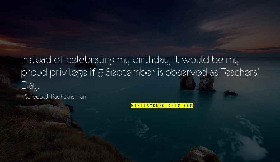 S Radhakrishnan Quotes By Sarvepalli Radhakrishnan: Instead of celebrating my birthday, it would be