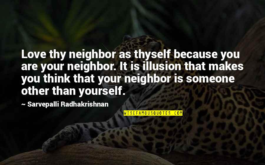 S Radhakrishnan Quotes By Sarvepalli Radhakrishnan: Love thy neighbor as thyself because you are