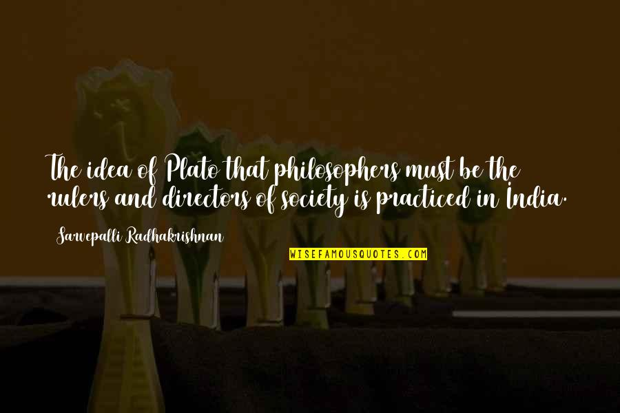 S Radhakrishnan Quotes By Sarvepalli Radhakrishnan: The idea of Plato that philosophers must be