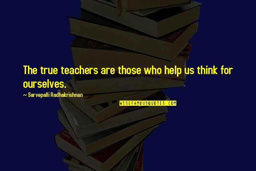 S Radhakrishnan Quotes By Sarvepalli Radhakrishnan: The true teachers are those who help us