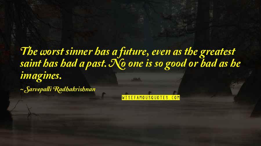 S Radhakrishnan Quotes By Sarvepalli Radhakrishnan: The worst sinner has a future, even as