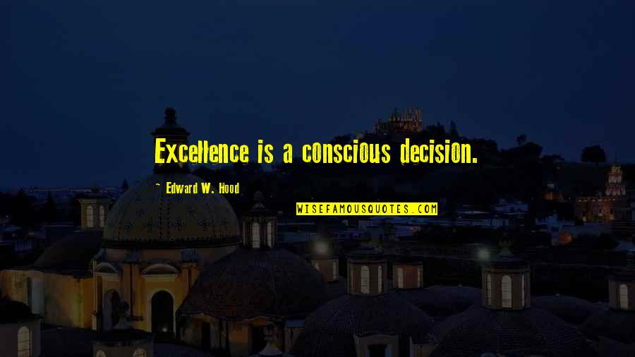 S Rajaratnam Quotes By Edward W. Hood: Excellence is a conscious decision.