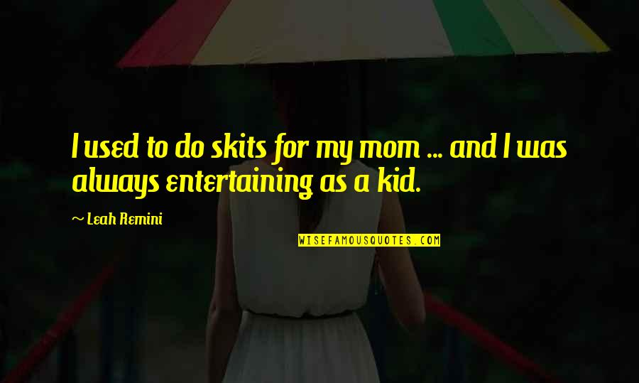 S4 Lock Screen Quotes By Leah Remini: I used to do skits for my mom