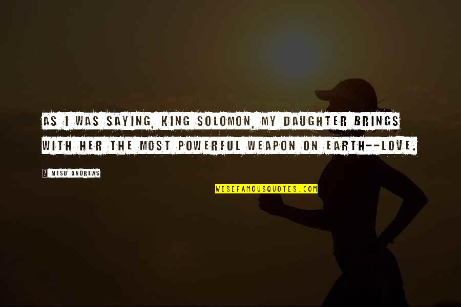 S4 Lock Screen Quotes By Mesu Andrews: As I was saying, King Solomon, my daughter
