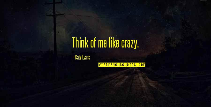 Saad Tasleem Quotes By Katy Evans: Think of me like crazy.