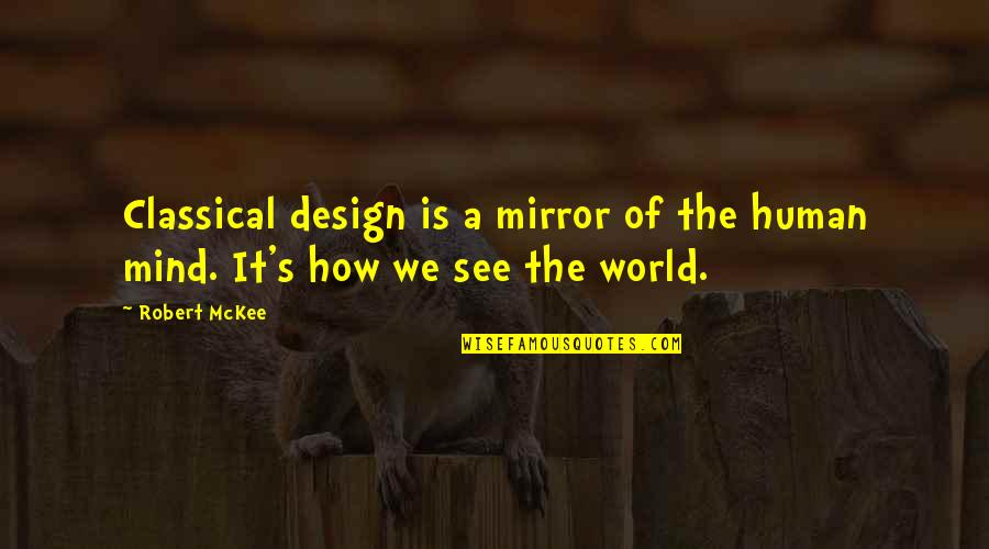 Saad Tasleem Quotes By Robert McKee: Classical design is a mirror of the human
