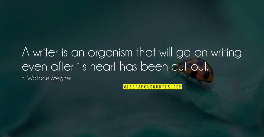 Saad Tasleem Quotes By Wallace Stegner: A writer is an organism that will go