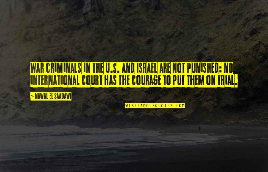 Saadawi Quotes By Nawal El Saadawi: War criminals in the U.S. and Israel are
