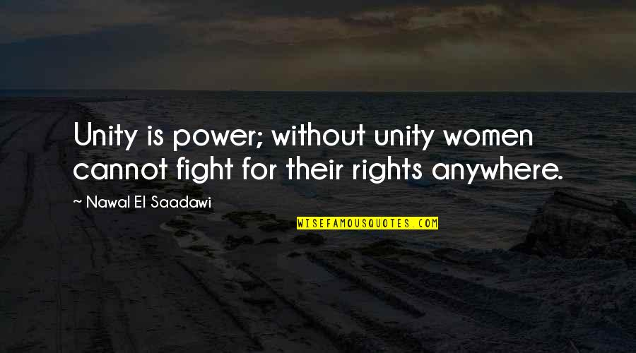 Saadawi Quotes By Nawal El Saadawi: Unity is power; without unity women cannot fight
