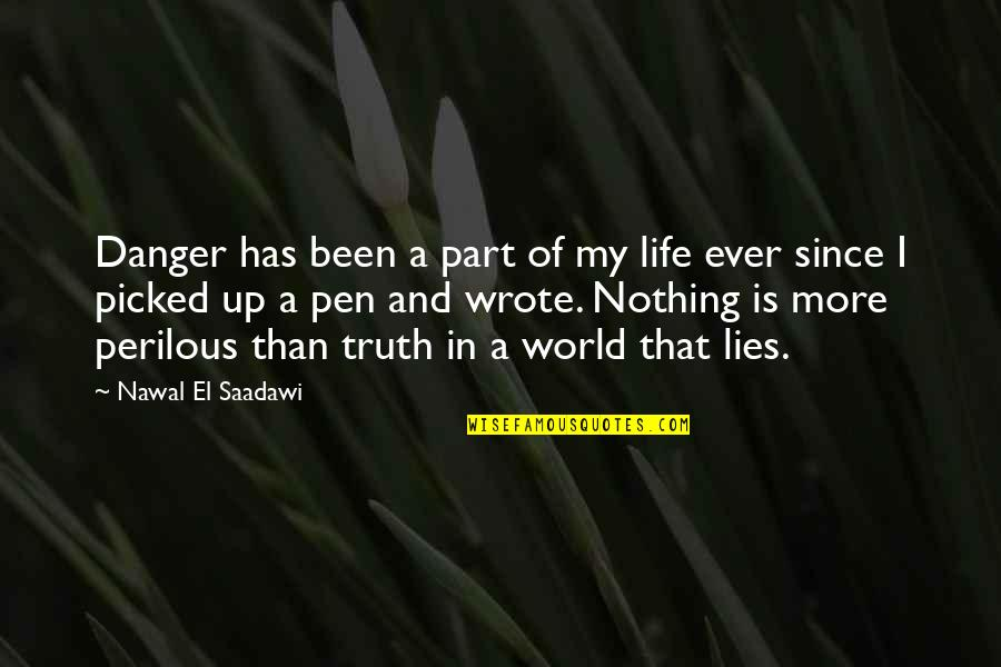 Saadawi Quotes By Nawal El Saadawi: Danger has been a part of my life