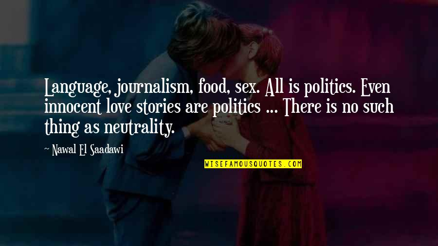 Saadawi Quotes By Nawal El Saadawi: Language, journalism, food, sex. All is politics. Even