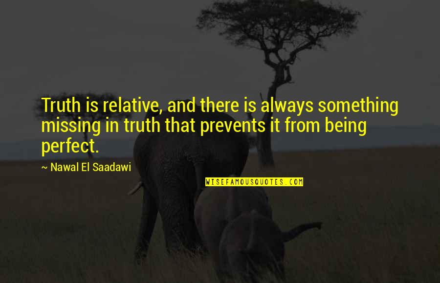 Saadawi Quotes By Nawal El Saadawi: Truth is relative, and there is always something