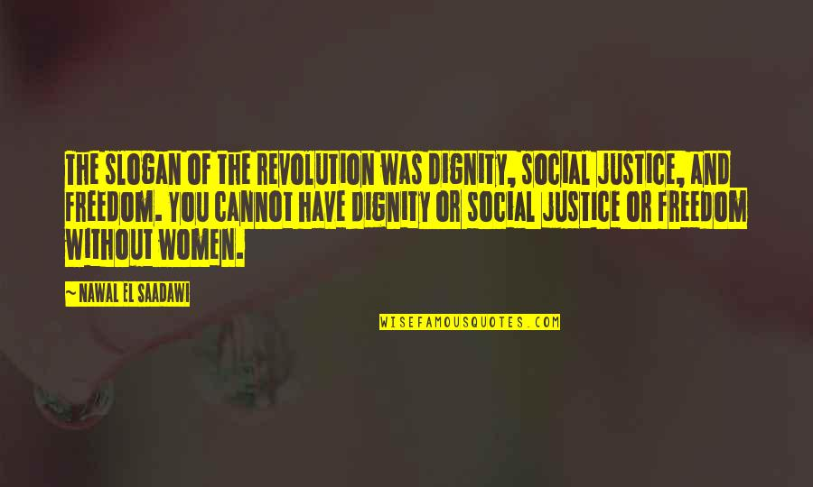 Saadawi Quotes By Nawal El Saadawi: The slogan of the revolution was dignity, social