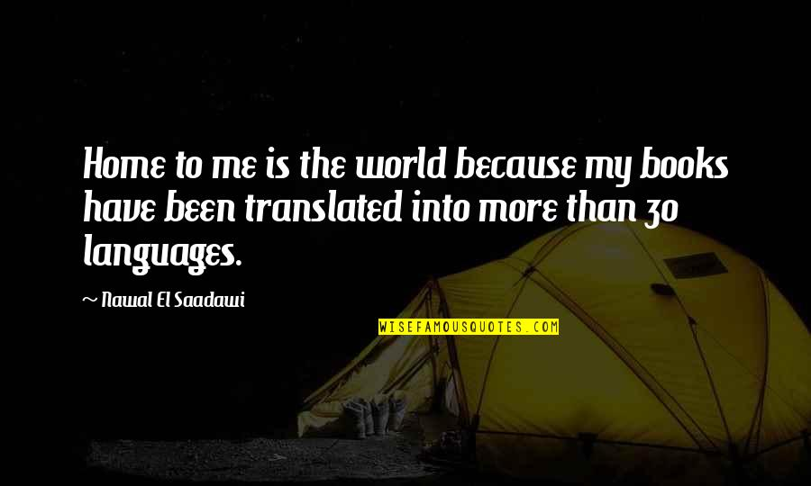 Saadawi Quotes By Nawal El Saadawi: Home to me is the world because my