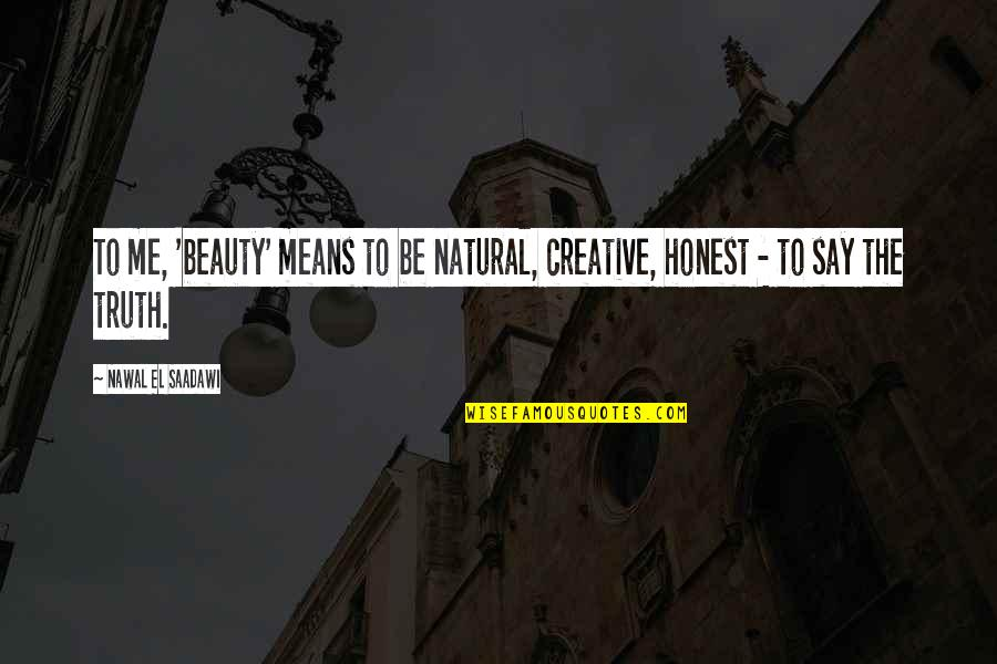 Saadawi Quotes By Nawal El Saadawi: To me, 'beauty' means to be natural, creative,