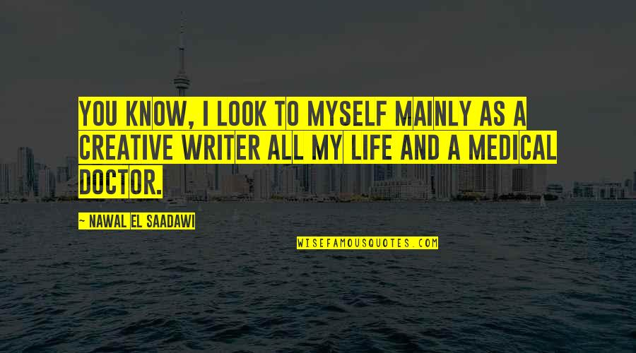 Saadawi Quotes By Nawal El Saadawi: You know, I look to myself mainly as