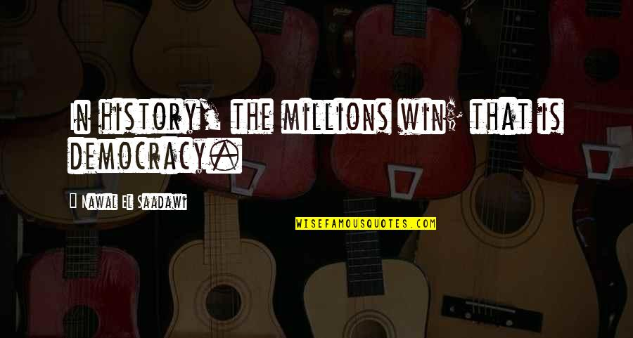 Saadawi Quotes By Nawal El Saadawi: In history, the millions win; that is democracy.