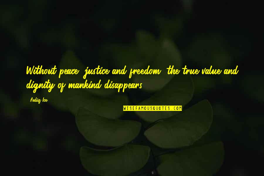Saahilprem Quotes By Auliq Ice: Without peace, justice and freedom, the true value