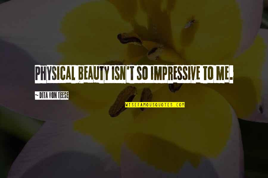 Saahilprem Quotes By Dita Von Teese: Physical beauty isn't so impressive to me.