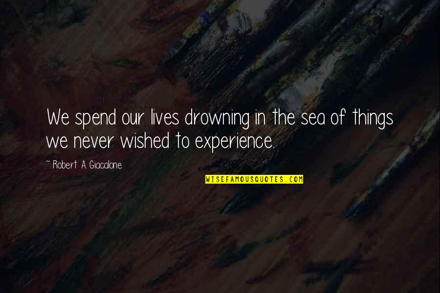 Saahilprem Quotes By Robert A. Giacalone: We spend our lives drowning in the sea