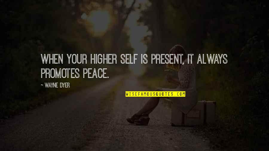 Saahilprem Quotes By Wayne Dyer: When your higher self is present, it always