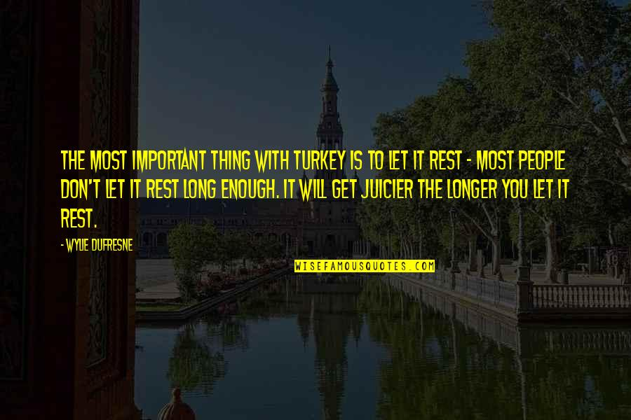 Saahilprem Quotes By Wylie Dufresne: The most important thing with turkey is to
