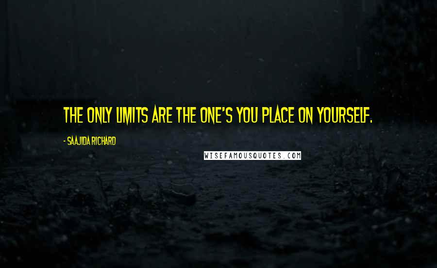 Saajida Richard quotes: The only limits are the one's you place on yourself.