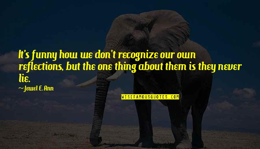 Saas Bahu Love Quotes By Jewel E. Ann: It's funny how we don't recognize our own