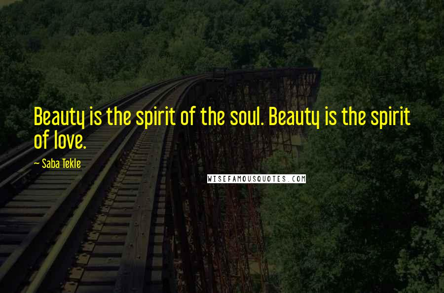 Saba Tekle quotes: Beauty is the spirit of the soul. Beauty is the spirit of love.