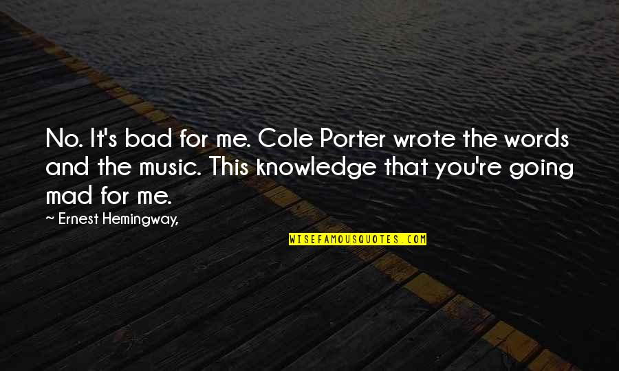 Sabc 1 Quotes By Ernest Hemingway,: No. It's bad for me. Cole Porter wrote