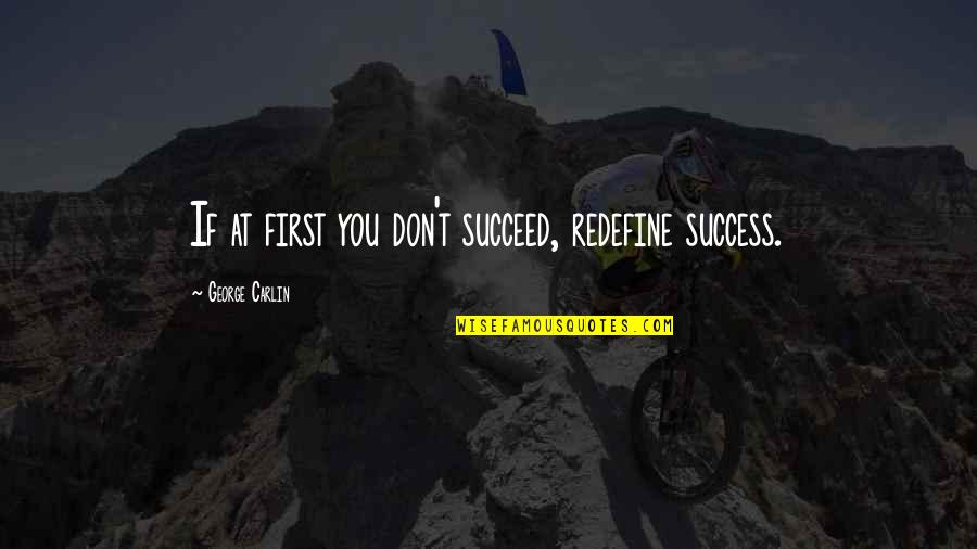 Sabc 1 Quotes By George Carlin: If at first you don't succeed, redefine success.