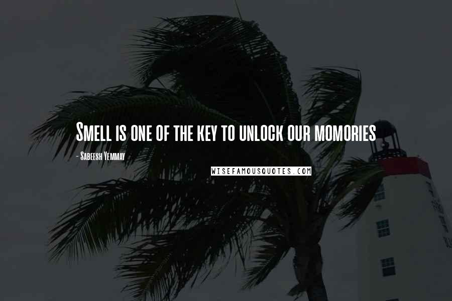 Sabeesh Yemmay quotes: Smell is one of the key to unlock our momories