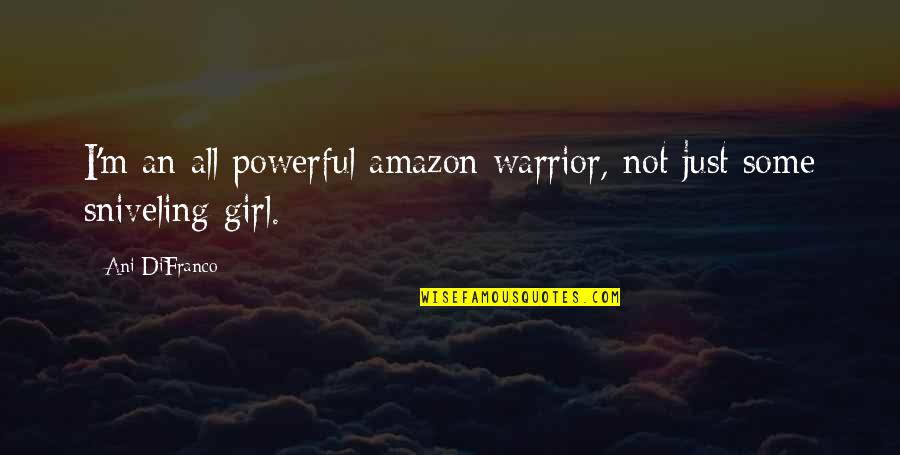 Saber Graffiti Artist Quotes By Ani DiFranco: I'm an all powerful amazon warrior, not just