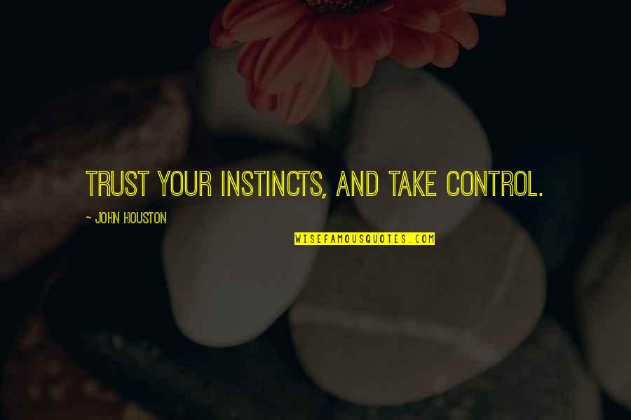 Saber Graffiti Artist Quotes By John Houston: Trust your instincts, and take control.