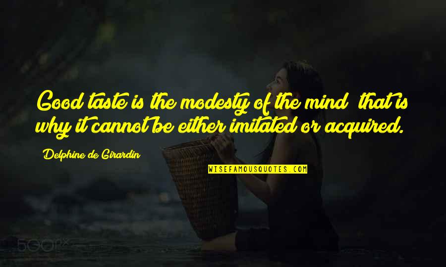 Sabrina Grimm Quotes By Delphine De Girardin: Good taste is the modesty of the mind;