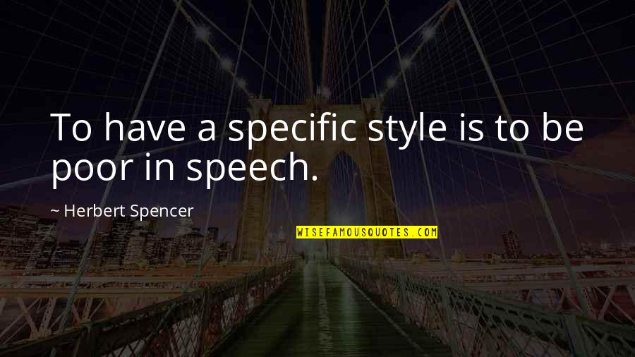 Sabrina Grimm Quotes By Herbert Spencer: To have a specific style is to be