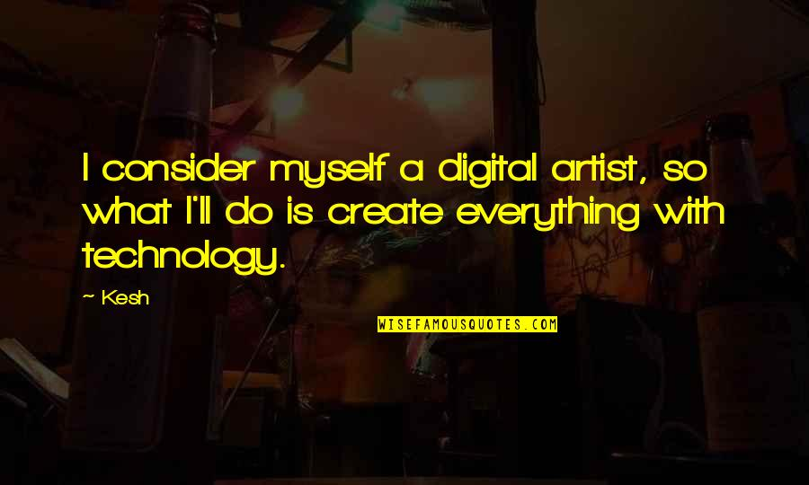 Sabrina Grimm Quotes By Kesh: I consider myself a digital artist, so what