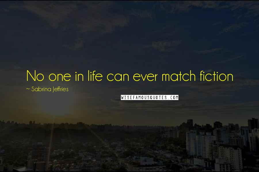 Sabrina Jeffries quotes: No one in life can ever match fiction