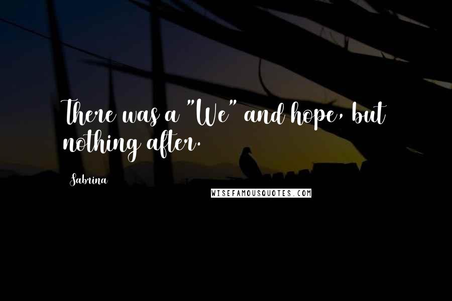 "Sabrina quotes: There was a ""We"" and hope, but nothing after."