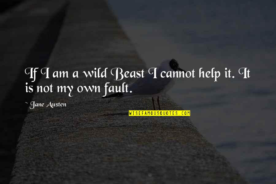 Sabse Bada Rupaiya Quotes By Jane Austen: If I am a wild Beast I cannot