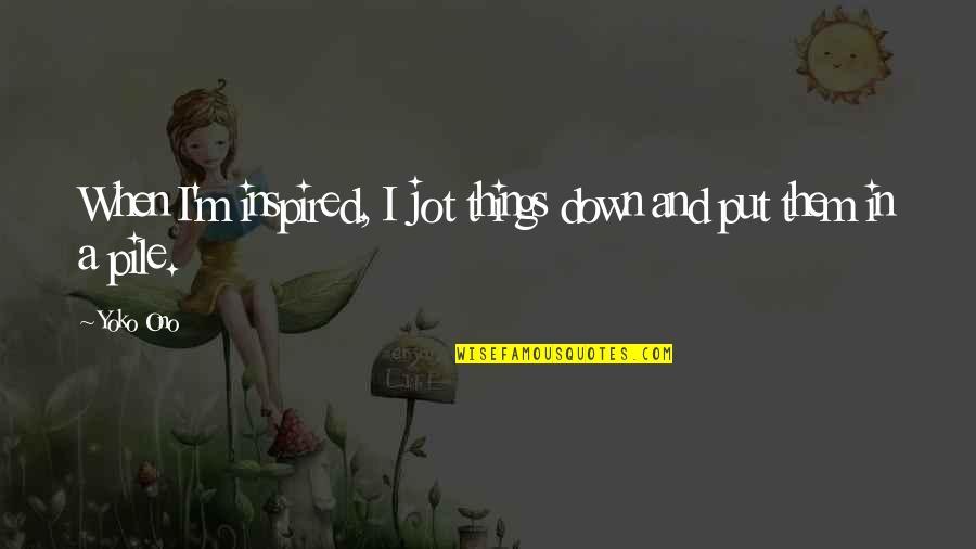 Sabse Bada Rupaiya Quotes By Yoko Ono: When I'm inspired, I jot things down and