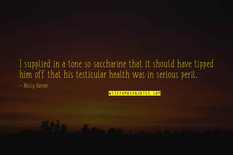 Saccharine Quotes By Molly Harper: I supplied in a tone so saccharine that