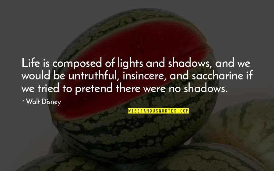 Saccharine Quotes By Walt Disney: Life is composed of lights and shadows, and