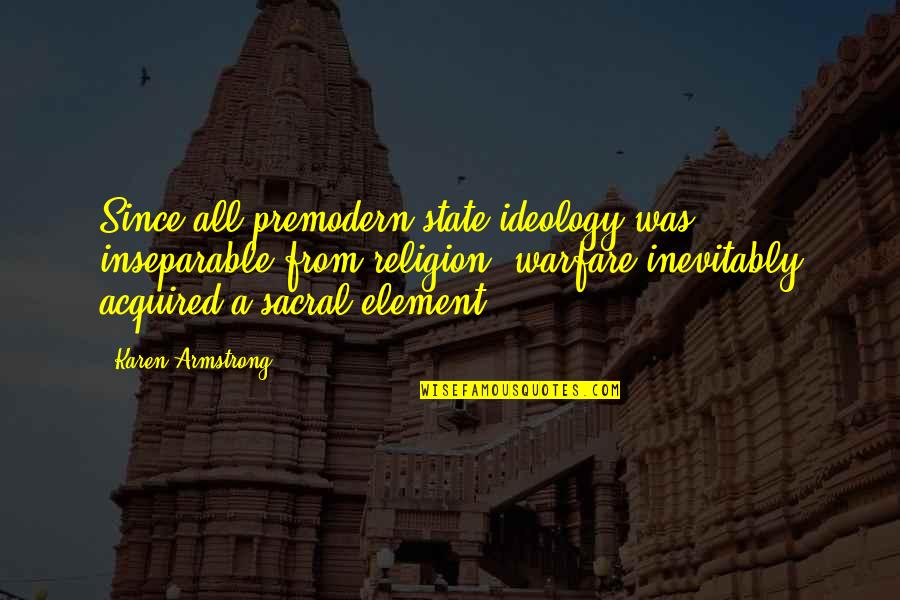 Sacral Quotes By Karen Armstrong: Since all premodern state ideology was inseparable from