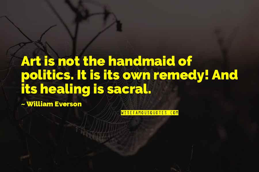 Sacral Quotes By William Everson: Art is not the handmaid of politics. It