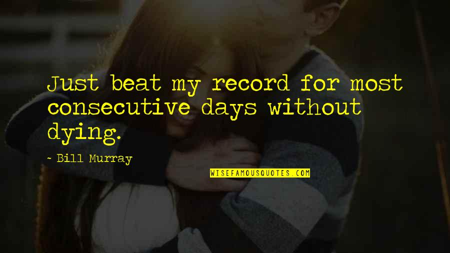 Sacralized Quotes By Bill Murray: Just beat my record for most consecutive days